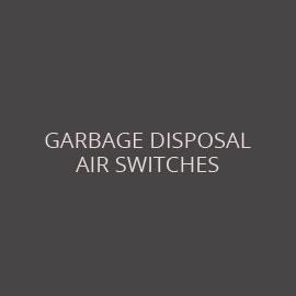 GARBAGE DISPOSAL & AIR SWITCHES